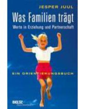 Was Familien Trägt - Werte In Erziehung Und Partnerschaft. Ein Orientierungsbuch