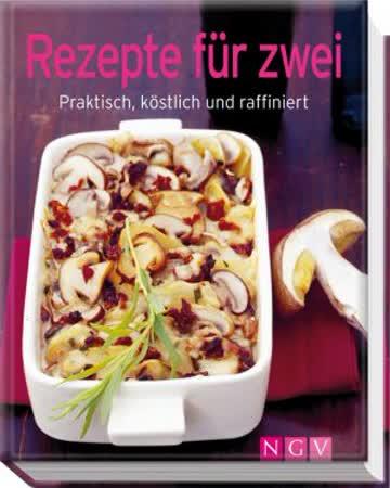 Rezepte Für Zwei - Praktisch, Köstlich Und Raffiniert