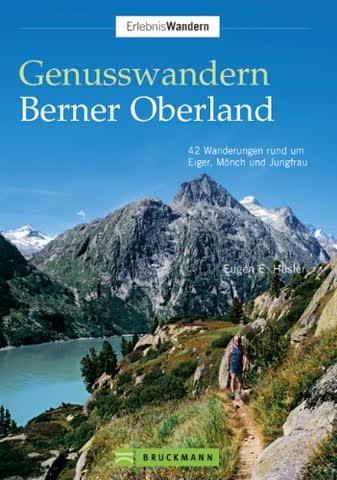 Genusswandern Berner Oberland - 42 Wanderungen Rund Um Eiger, Mönch Und Jungfrau