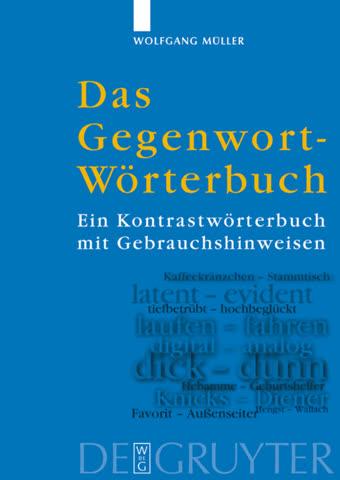Das Gegenwort-Wörterbuch - Ein Kontrastwörterbuch Mit Gebrauchshinweisen