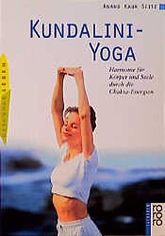 Kundalini-Yoga - Harmonie Für Körper Und Seele Durch Die Chakra-Energien. (Gesundes Leben)
