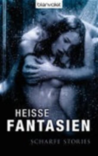 Heisse Fantasien - Scharfe Stories