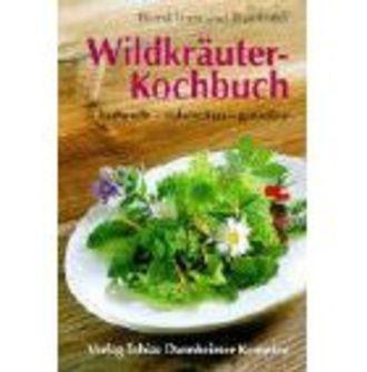 Wildkräuter-Kochbuch - Sammeln - Zubereiten - Geniessen