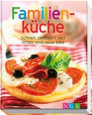 Familienküche - Schnell, Preiswert Und Immer Eine Neue Idee