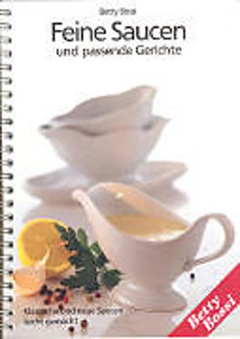 Feine Saucen Und Passende Gerichte; Klassische Und Neue Saucen Leicht Gemacht