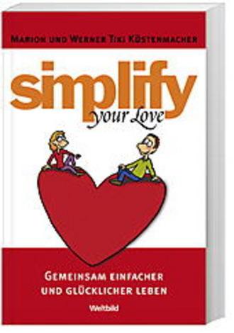 Simplify your Love - Gemeinsam einfacher und glücklicher Leben