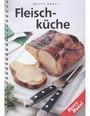 Fleischküche - 106 Besondere Rezepte Von Kalb, Rind, Schwein, Lamm Und Wild. Die Wichtigsten Zuberei