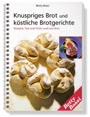 Betty Bossi - Knuspriges Brot und köstliche Brotgerichte