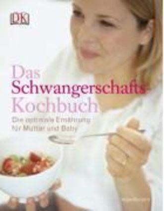 Das Schwangerschafts-Kochbuch; Die Optimale Ernährung Für Mutter Und Baby