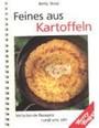 Feines Aus Kartoffeln; Über 80 Vielseitige Rezepte. Neue Kreationen, Aber Auch Traditionelles Aus Ka