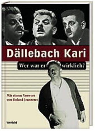 Dällebach Kari, Wer war er wirklich?