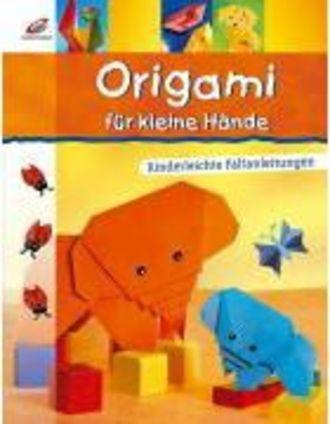 Origami Für Kleine Hände; Kinderleichte Faltanleitungen