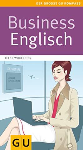 Business Englisch; Sicher Sprechen Und Schreiben - Schnelle Hilfe Für Jeden Situation - Die Wichtigs