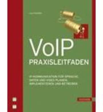 VoIP-Praxisleitfaden: IP-Kommunikation für Sprache, Daten und Video planen, implementieren und betreiben