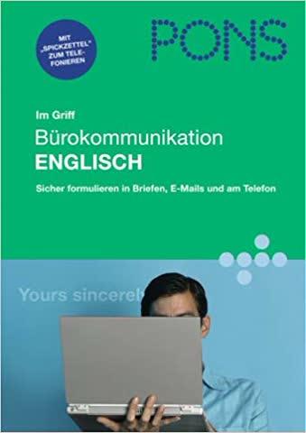 Englisch Bürokommunikation Im Griff; Sicher Formulieren In Briefen, E-Mails Und Am Telefon