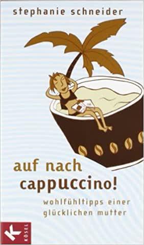 Auf Nach Cappuccino!; Wohlfühltipps Einer Glücklichen Mutter