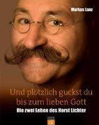 Horst Lichter - 'und Plötzlich Guckst Du Bis Zum Lieben Gott' - Die Zwei Leben Des Horst Lichter