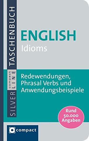 English Idioms: Redewendungen, Phrasal Verbs und Anwendungsbeispiele: Rund 50.000 Angaben