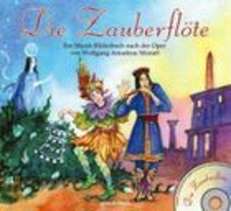 Die Zauberflöte; Ein Musik-Bilderbuch Nach Der Oper Von Wolfgang Amadeus Mozart