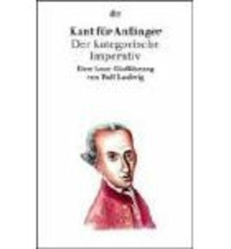 Kant Für Anfänger. Der Kategorische Imperativ