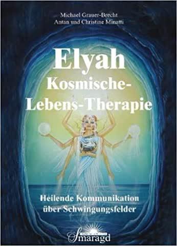 Elyah - Kosmische Lebenstherapie; Heilende Kommunikation Über Schwingungsfelder