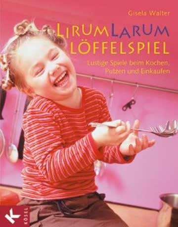 Lirum-Larum-Löffelspiel; Lustige Spiele Beim Kochen, Putzen Und Einkaufen