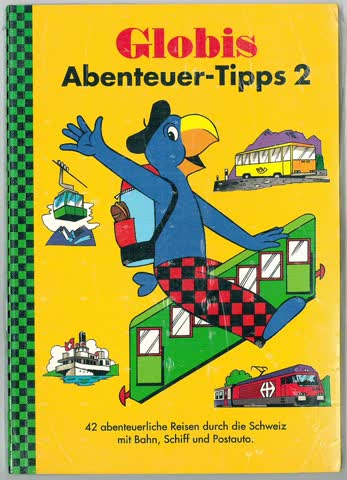 Globis Abenteuer-Tipps, Band 2. 42 Abenteuerliche Reisen durch die Schweiz mit Bahn, Schiff und Postauto