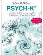 Psych-K - Die Macht Der Überzeugungen Und Die Verbindung Von Körper, Geist Und Seele