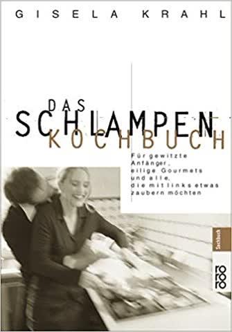 Das Schlampen-Kochbuch - Für Gewitzte Anfänger, Eilige Gourmets Und Alle, Die Mit Links Etwas Zauber