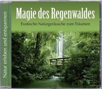 Magie des Regenwaldes. Exotische Naturgeräusche zum Träumen