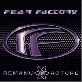 Fear Factory - Remanufacture