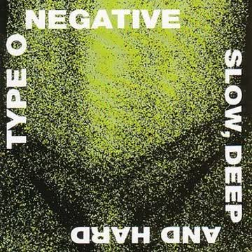 Type 0 Negative - Slow, Deep And Hard