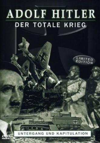Adolf Hitler - Der totale Krieg, Teil 3: Untergang und Kapitulation