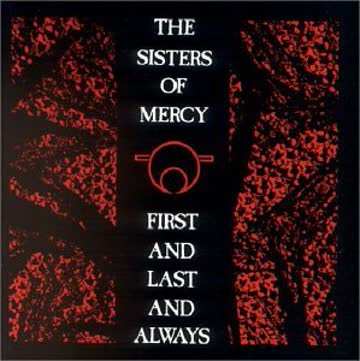 Sisters of Mercy - First & Last & Always