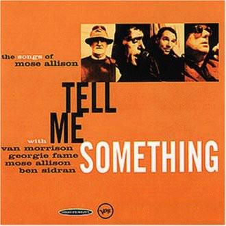 Van & Friends Morrison - Tell Me Something. The Songs Of Mose Allison