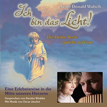 Ich bin das Licht! CD: Die kleine Seele spricht mit Gott. Eine Erlebnisreise in die Mitte unseres Herzens (Edition Sternenprinz)