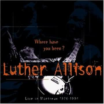 Luther Allison - Where Have You Been
