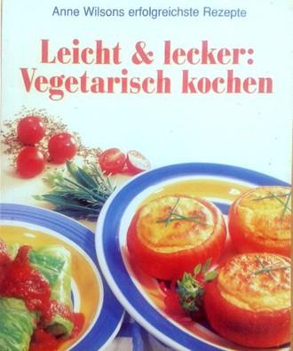 Leicht und Lecker : Vegetarisch kochen