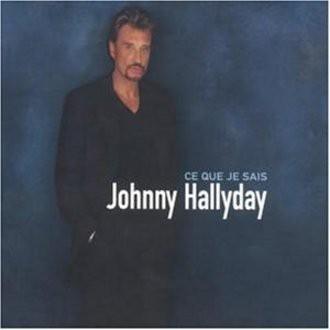 Johnny Hallyday - Ce Que Je Sais