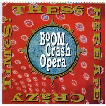 Boom Crash Opera - These Here Are Crazy Time