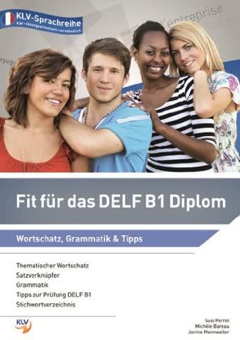 Fit für das Delf B1 Diplom: Wortschatz, Grammatik, Tipps