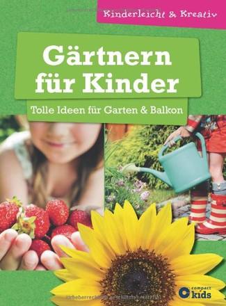 Gärtnern für Kinder - Tolle Ideen für Garten & Balkon: kinderleicht & kreativ - ab 8 Jahren