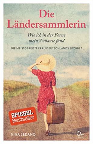 Die Ländersammlerin: Wie ich in der Ferne mein Zuhause fand. Die meistgereiste Frau Deutschlands erzählt. (noselection)