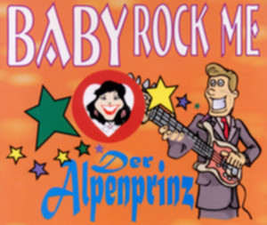 Der Alpenprinz - Baby Rock me