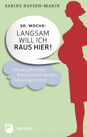 30. Woche - langsam will ich raus hier - Ein ungeborenes Baby erzählt von der Schwangerschaft