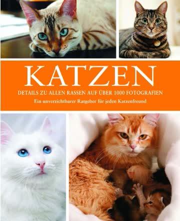 Katzen: Rassen Pflege Geschichte