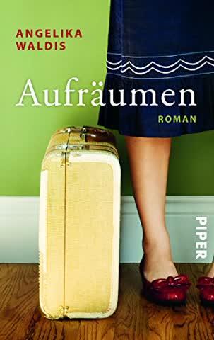Aufräumen: Roman