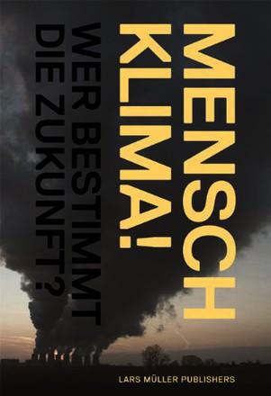 Mensch Klima!: Wer bestimmt die Zukunft?