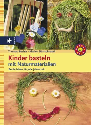 Kinder basteln mit Naturmaterialien: Bunte Ideen für jede Jahreszeit