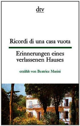 Ricordi di una casa vuota Erinnerungen eines verlassenen Hauses: erzählt von Beatrice Masini